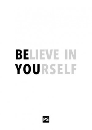 you have to believe in yourself believe in your judgements believe ...