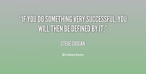 If you do something very successful, you will then be defined by it ...