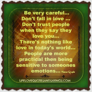Be very careful… Don't fall in love …don't trust people when ...