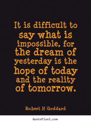 ... , for the dream of.. Robert H Goddard good inspirational quotes