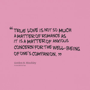 Quotes Picture: true love is not so much a matter of romance as it is ...