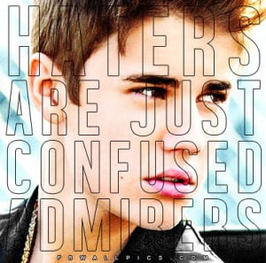 Justin Bieber Haters Are Confused Admirers Quote Picture