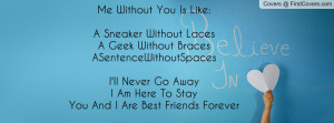 Me Without You Is Like:A Sneaker Without Laces A Geek Without Braces ...