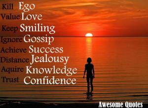 Ego kill it, Love value it, Smile keep it, Gossip ignore it, Success ...