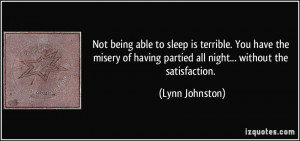 Not being able to sleep is terrible. You have the misery of having ...