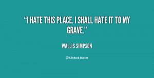 File Name : quote-Wallis-Simpson-i-hate-this-place-i-shall-hate-142496 ...