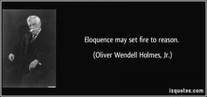 quote-eloquence-may-set-fire-to-reason-oliver-wendell-holmes-jr-238103 ...