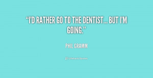 quote-Phil-Gramm-id-rather-go-to-the-dentist-but-182061.png