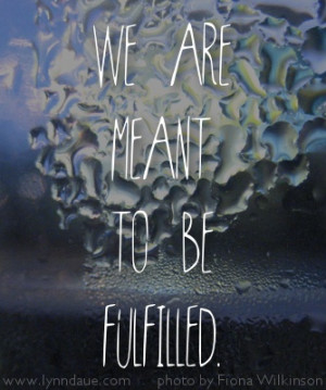 We Are Meant to be Fulfilled
