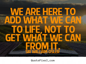 ... sir william osler more life quotes love quotes success quotes