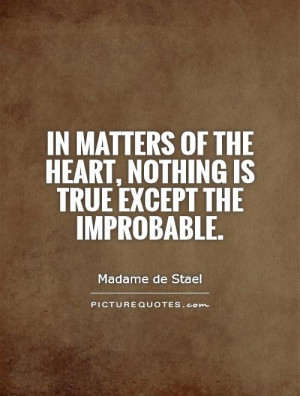 in-matters-of-the-heart-nothing-is-true-except-the-improbable-quote-1 ...