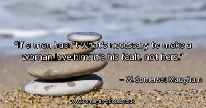 if-a-man-hasnt-whats-necessary-to-make-a-woman-love-him-its-his-fault ...