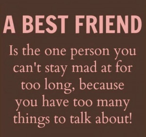is the one person you can't stay mad at for too long, because you ...