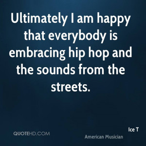 Ultimately I am happy that everybody is embracing hip hop and the ...