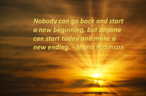Nobody Can Go Back And Start A New Beginning