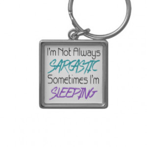 Not Always Sarcastic - Funny Quote Key Chain