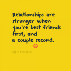... are stronger when you're best friends first, and a couple second