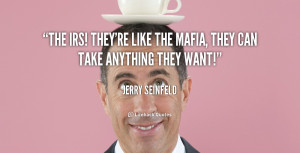 quote-Jerry-Seinfeld-the-irs-theyre-like-the-mafia-they-39169.png