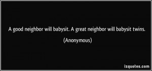 good neighbor will babysit. A great neighbor will babysit twins ...