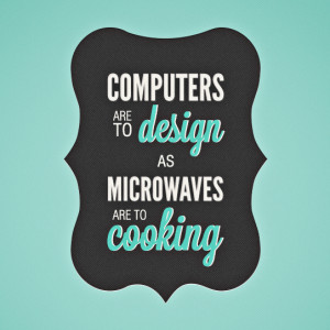 Computers Are To Design
