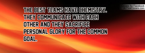 The best teams have chemistry. They communicate with each other and ...