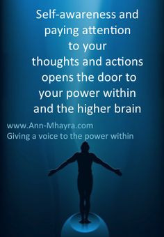 Self awareness and paying attention to your thoughts and actions opens ...