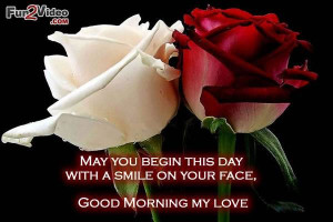 Good morning my love quotes to show love and say: May you begin this ...