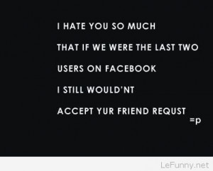 ... facebook-i-still-wouldnt-accept-your-friend-request-facebook-joke.jpg