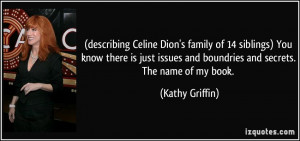 Celine Dion's family of 14 siblings) You know there is just issues ...