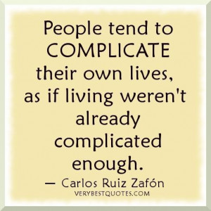 Life lessons people tend to complicate their own lives as if living ...