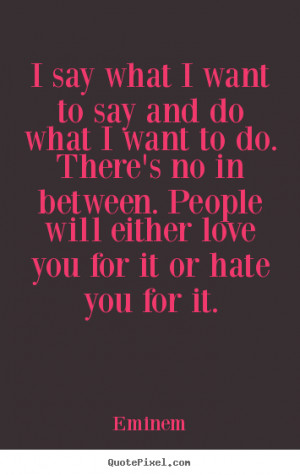Eminem picture quotes - I say what i want to say and do what i want to ...