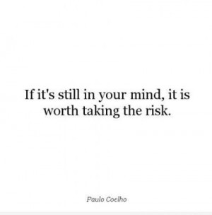 ... Still In Your Mind,It Is Worth Taking The Risk ~ Leadership Quote