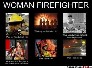 Woman Firefighter Quotes Woman firefighter.