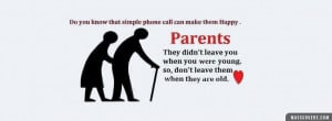 Parents - they didnt leave you when you were young. So, dont leave ...