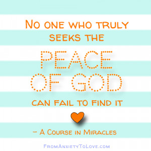 Noone who truly seeks to find the peace of God can fail to find it - A ...