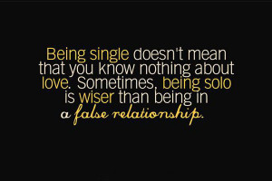 ... . Sometimes, being solo is wiser than being in a false relationship