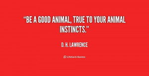 quote-D.-H.-Lawrence-be-a-good-animal-true-to-your-3-200190.png