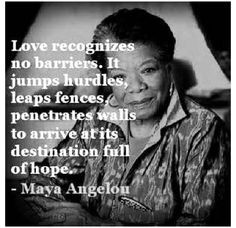 Love recognizes no barriers. Maya Angelou. #quote For more quotes and ...