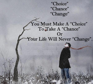 Quote on Choice , Chance and Change