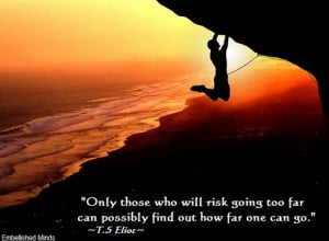 inspirational quotes t.s eliot Inspirational Quotes: Risk Going too ...