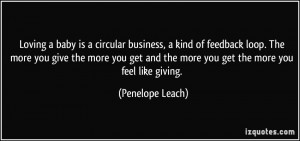 is a circular business, a kind of feedback loop. The more you give ...