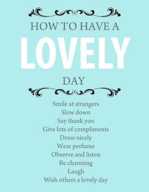 How to have a lovely day.... every day!!