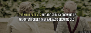 Love your parents. We are so busy growing up we often forget they re ...