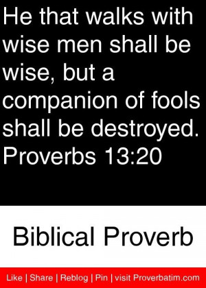 source http www proverbatim com biblical biblical he that walks with ...