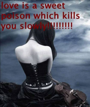 """Love Is A Sweet Poison Which Kills You Slowly """""""