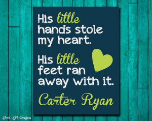 His little hands stole my heart. His little feet ran away with it ...