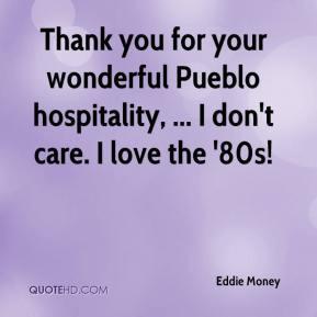 Eddie Money - Thank you for your wonderful Pueblo hospitality, ... I ...