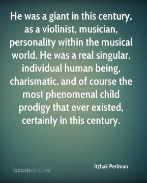 Itzhak Perlman - He was a giant in this century, as a violinist ...
