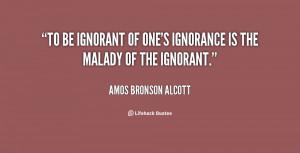 quote-Amos-Bronson-Alcott-to-be-ignorant-of-ones-ignorance-is-58622 ...
