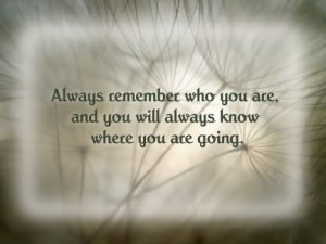 Always Remember who you are photo AlwaysRememberWhoYouAre.jpg